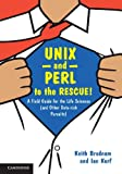 UNIX and Perl to the Rescue! : A Field Guide for the Life Sciences (and Other Data-rich Pursuits), Bradnam, Keith and Korf, Ian, 0521169828