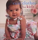 Cute Clothes for Kids, Rob Merrett, 1907563830