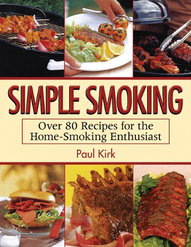 Simple Smoking: Over 80 Recipes for the Home-Smoking Enthusiast (Paul Kirk Bbq compare prices)