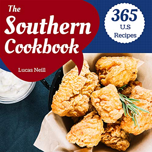 The Southern Cookbook 365: Take A Tasty Tour Of Southern With 365 Best Southern Recipes! (Southern Biscuits Cookbook, Southern Snacks Cookbook, Southern Appetizers Cookbook) [Book 1] by Lucas  Neill