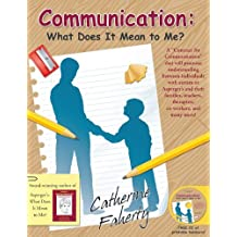 """Communication: What Does It Mean to Me?: A """"""""Contract for Communication"""""""" that will promote understanding between individuals with autism or Asperger's and their families, teachers, therapists, co-workers, and many more!"""