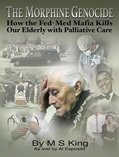 The Morphine Genocide: How the Fed-Med Mafia Kills Our Elderly with Palliative Care by [King, M, Esposito, Al]