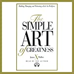 The Simple Art of Greatness | James X. Mullen