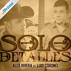 Amazon.com: Solo Detalles - Single: Alex Rivera feat. Luis Coronel