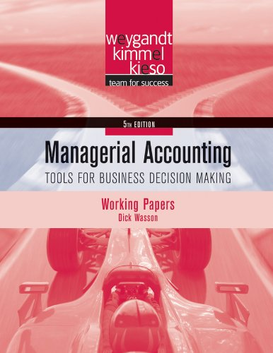 Working Papers t/a Managerial Accounting: Tools for Business Decision Making, 5th Edition (Managerial Accounting 5th Edition Weygandt Kimmel Kieso)