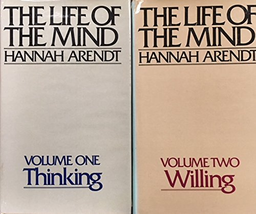 The Life of the Mind (2 vols. Volume I: Thinking, Volume II: Willing), Hannah Arendt