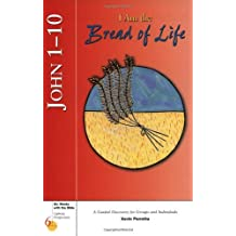 John 1-10: I Am the Bread of Life (Six Weeks with the Bible)