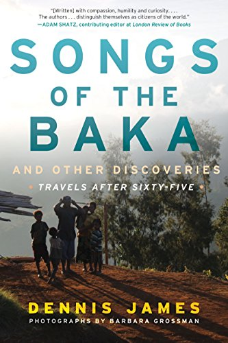 Songs of the Baka and Other Discoveries: Travels after Sixty-Five cover