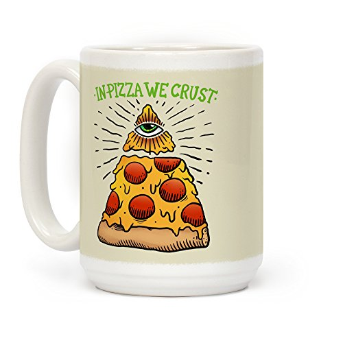 LookHUMAN In Pizza We Crust White 15 Ounce Ceramic Coffee -