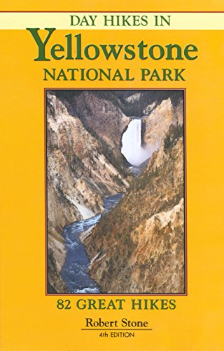 Day Hikes in Yellowstone National Park: 82 Great Hikes, 4th Edition (Best Day Hikes In Yellowstone)