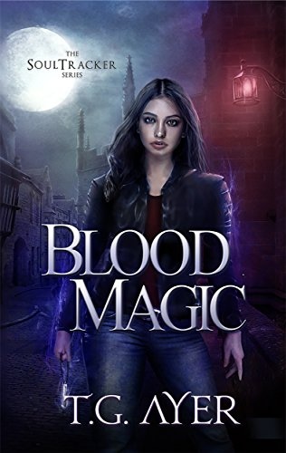 Blood Magic (A SoulTracker Novel #1) (DarkWorld: A Soul Tracker Novel) by [Ayer, T.G.]
