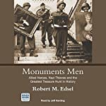 Monuments Men: Allied Heroes, Nazi Thieves and the Greatest Treasure Hunt in History | Robert M. Edsel