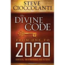 The Divine Code From 1 to 2020: Numbers, Their Meanings and Patterns