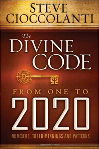 The divine code from 1 to 2020 numbers their meanings and the divine code from 1 to 2020 numbers their meanings and patterns steve cioccolanti 9781616384487 amazon books malvernweather Image collections