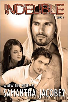 Indelible: Book 5 - A New Life Series: Volume 5