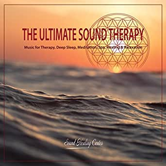 The Ultimate Sound Therapy: Music for Therapy, Deep Sleep