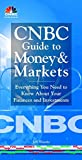 img - for CNBC Guide to Money and Markets: Everything You Need to Know About Your Finances and Investments book / textbook / text book