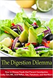 The Digestion Dilemma: How to Choose Foods that Prevent Constipation, Leaky Gut, IBS, Acid Reflux, Gas, Flatulence, and Heartburn (Natural Disease Prevention Book 7)