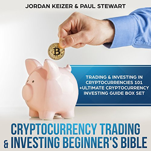 Cryptocurrency Trading & Investing Beginner's Bible: Trading & Investing in Cryptocurrencies 101 + Ultimate Cryptocurrency Investing Guide Box Set