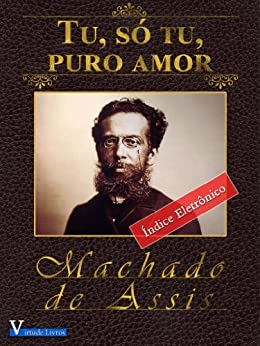 Amazon.com: Tu, Só Tu, Puro Amor - Annotated (Obras Machado de Assis