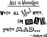 Alice in Wonderland We're all mad here, I'm mad, you're mad. cute Wall art Wall sayings quote