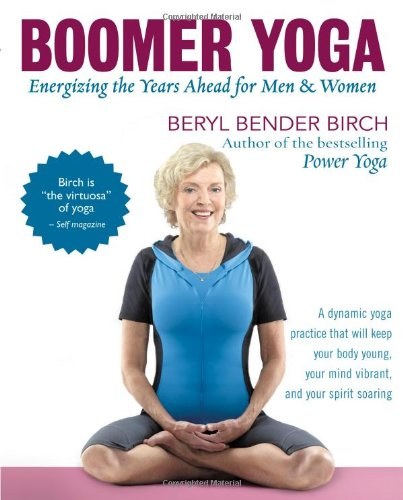 Boomer Yoga: Energizing the Years Ahead for Men & Women (Bender Yoga)