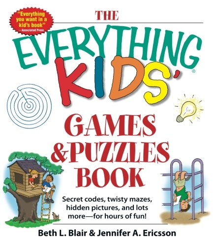 The Everything Kids' Games & Puzzles Book: Secret Codes, Twisty Mazes, Hidden Pictures, and Lots More – For Hours of Fun!