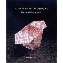 A Woman with Demons : The Life of Kamiya Mieko (1914-1979)