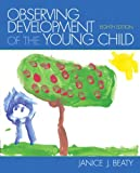 Observing Development of the Young Child, Janice J. Beaty, 0132867567