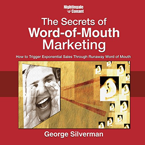 The Secrets of Word-of-Mouth Marketing: How to Trigger Exponential Sales Through Runaway Word of Mouth by Nightingale-Conant