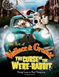 The Art of Wallace & Gromit: The Curse of the Were-rabbit: The Curse of the Wererabbit
