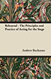 Rehearsal - the Principles and Practice of Acting for the Stage, Andrew Buchanan, 1447440013