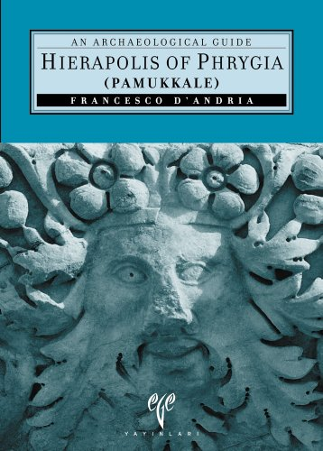 Hierapolis of Phrygia (Pammukkale): An Archaeological Guide (Ancient Cities of Anatolia)