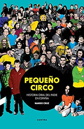 Pequeño circo: Historia oral del indie en España eBook: Cruz, Nando: Amazon.es: Tienda Kindle