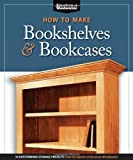How to Make Bookshelves and Bookcases, American Woodworker Editors, 1565234588