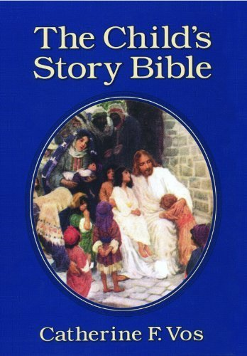 The Child's Story Bible by Vos, Catherine F. (1984) Hardcover