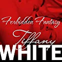 Forbidden Fantasy Audiobook by Tiffany White Narrated by Coleen Marlo