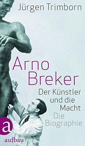 Arno Breker: Der Künstler und die Macht. Die Biographie
