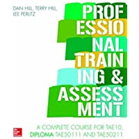 Professional Training and Assessment: A complete course for the Diploma TAE50111 and TAE50211 in TAE10