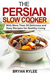 The Persian Slow Cooker recipes: Easy healthy slow cooker recipes