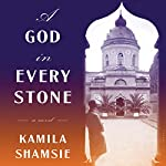 A God in Every Stone | Kamila Shamsie
