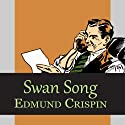 Swan Song Audiobook by Edmund Crispin Narrated by Philip Bird