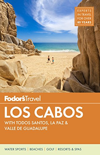 (Fodor's Los Cabos: with Todos Santos, La Paz & Valle de Guadalupe (Full-color Travel Guide Book 5))