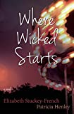 Where Wicked Starts, Elizabeth Stuckey-French and Patricia Henley, 1938126262