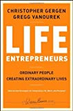 Life Entrepreneurs: Ordinary People Creating Extraordinary Lives by Gergen, Christopher Published by Jossey-Bass 1st (first) edition (2008) Hardcover