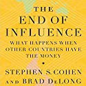 The End of Influence: What Happens When Other Countries Have the Money Audiobook by Stephen S. Cohen, J. Bradford DeLong Narrated by Peter Johnson
