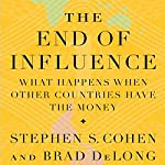 The End of Influence: What Happens When Other Countries Have the Money | Stephen S. Cohen,J. Bradford DeLong