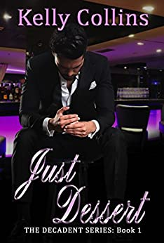 Just Dessert: The Decadent Series Book 1 by [Collins, Kelly]