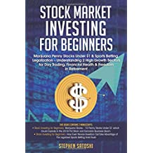 Stock Market Investing  for Beginners: Marijuana Penny Stocks Under $1 & Sports Betting Legalization – Understanding 2 High Growth Sectors for Day Trading, Financial Health & Freedom in Retirement