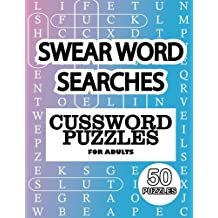 "SWEAR WORD SEARCHES - Cussword Puzzles For Adults, 50 Puzzles: 8.5"" x 11"", Word Search Adults ( Sweary Word Searches ) Adult Searches Cussword  Sweary Words & Funny Puzzles"